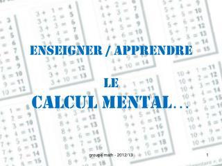 Enseigner / apprendre le  calcul mental …