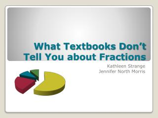 What Textbooks Don�t Tell You about Fractions