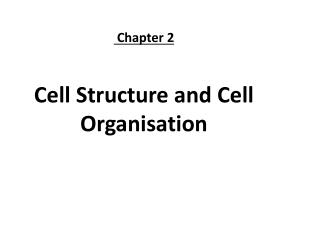 Chapter 2  Cell Structure and Cell  Organisation