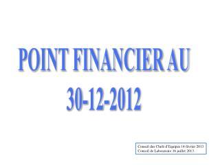 POINT FINANCIER AU 30 -12-2012