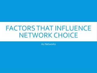 Factors that influence network choice