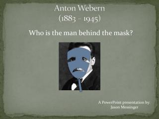 Anton Webern (1883  –  1945)