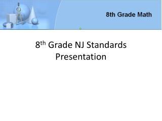 8 th  Grade NJ Standards Presentation
