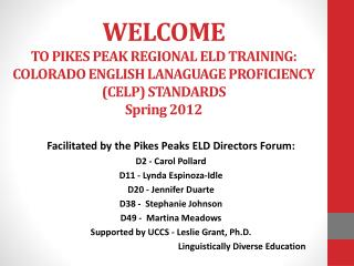 Facilitated by the Pikes Peaks ELD Directors Forum: D2 - Carol Pollard D11 - Lynda Espinoza-Idle