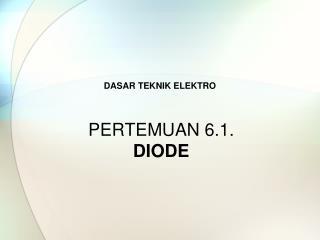 PERTEMUAN 6.1.  DIODE