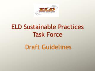 ELD Sustainable Practices  Task Force