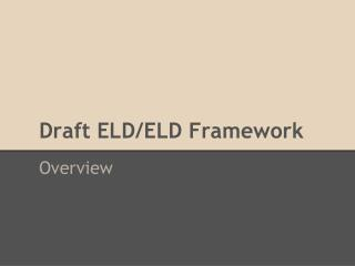 Draft ELD/ELD Framework