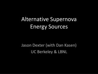 Alternative Supernova  Energy Sources