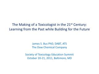 James S. Bus PhD, DABT, ATS The Dow Chemical Company Society of Toxicology Education Summit