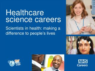 Healthcare science careers Scientists in health: making a difference  to people�s lives