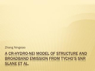 A CR-HYDRO-NEI MODEL OF STRUCTURE AND BROADBAND EMISSION FROM TYCHO'S SNR Slane  et al.