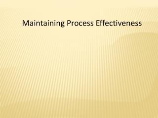 Maintaining Process Effectiveness