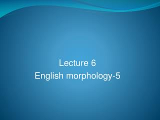 Lecture 6 English morphology-5