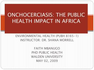 ONCHOCERCIASIS: THE PUBLIC HEALTH IMPACT IN AFRICA