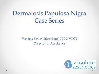 Dermatosis Papulosa Nigra Case Series