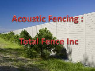 Acoustic Fencing By Total Fence Inc
