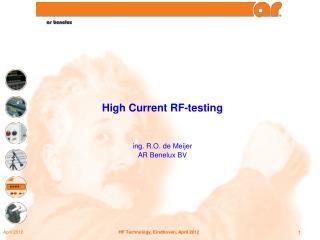 High Current RF-testing ing . R.O. de Meijer AR Benelux BV