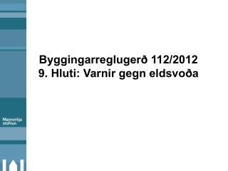 Byggingarreglugerð 112/2012  9. Hluti : Varnir gegn eldsvoða