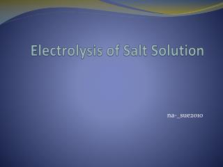 Electrolysis of  S alt  S olution
