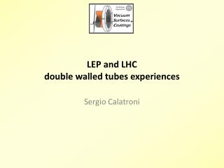 LEP and LHC double walled tubes experiences