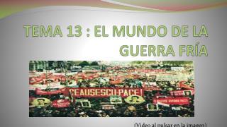 TEMA 13 : EL MUNDO DE LA GUERRA FRÍA