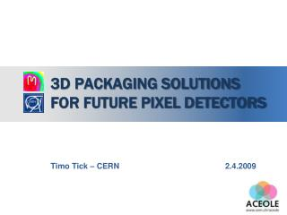 3D Packaging Solutions for Future Pixel Detectors