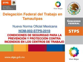 Nueva Norma Oficial Mexicana  NOM-002-STPS-2010 CONDICIONES DE SEGURIDAD PARA LA PREVENCI N Y PROTECCI N CONTRA INCENDIO