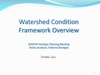 Watershed Condition Framework Overview  SEAKFHP Strategic Planning Meeting