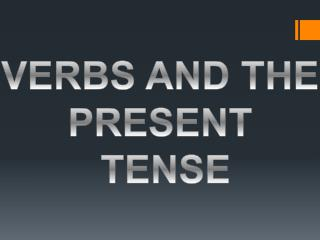 VERBS AND THE PRESENT  TENSE