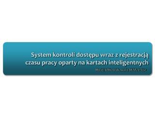 System kontroli dostępu wraz z rejestracją czasu pracy oparty na kartach inteligentnych