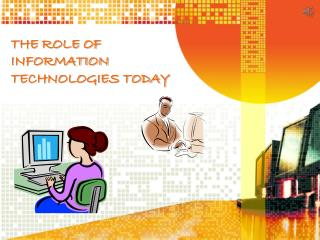 THE ROLE OF INFORMATION TECHNOLOGIES TODAY