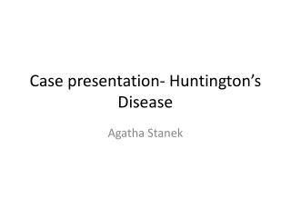 Case presentation- Huntington�s Disease