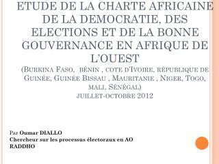 Par  Oumar DIALLO  Chercheur sur les processus électoraux en AO  RADDHO