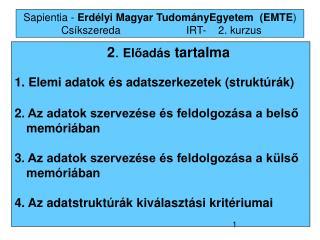 Sapientia -  Erdélyi Magyar TudományEgyetem  (EMTE )  Csíkszereda IRT-2.  kurzus