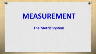 MEASUREMENT The Metric System