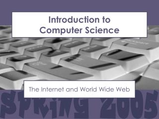 Introduction to Computer Science The Internet and World Wide Web