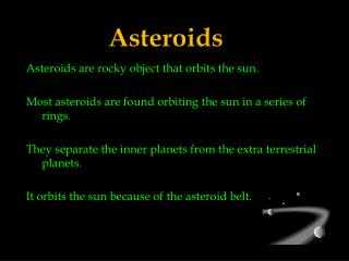 Asteroids are rocky object that orbits the sun.