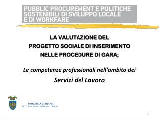 LA VALUTAZIONE DEL  PROGETTO SOCIALE DI INSERIMENTO  NELLE PROCEDURE DI GARA;