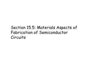 Section 15.5: Materials Aspects of Fabrication of Semiconductor Circuits