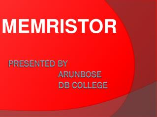 PRESENTED BY                       ARUNBOSE                      db college