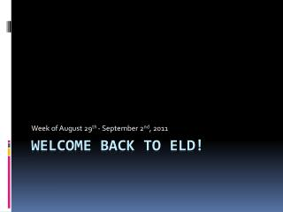 WelCOME  BACK to ELD!