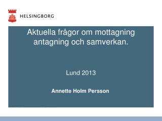 Aktuella frågor om mottagning antagning och samverkan. Lund 2013