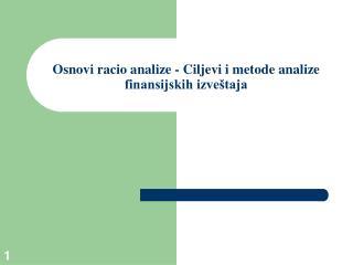 Osnovi racio analize - Ciljevi i metode analize finansijskih izve taja
