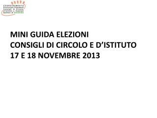 MINI GUIDA ELEZIONI CONSIGLI  DI  CIRCOLO E  D'ISTITUTO 17 E 18 NOVEMBRE 2013