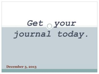 Get  your  journal  today.