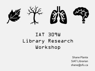 IAT 309W Library Research Workshop