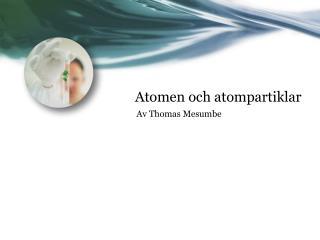 Atomen och atompartiklar