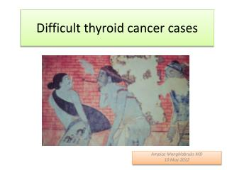 Difficult thyroid cancer cases
