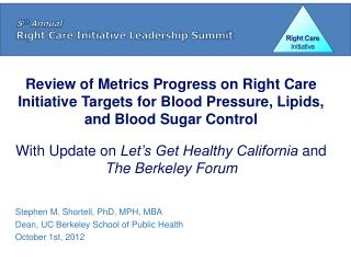 Stephen M. Shortell, PhD, MPH, MBA Dean, UC Berkeley School of Public Health October 1st, 2012