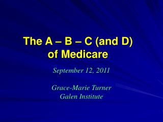 The A – B – C (and D)  of Medicare
